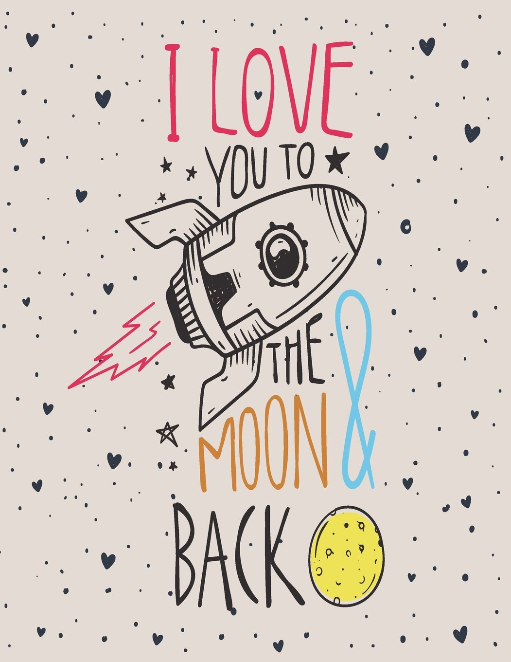 Read Online I love you to the moon & back: I love you to the moon and back on grey cover (8.5 x 11) inches 110 pages, Blank Unlined Paper for Sketching, Drawing ... moon and back on grey sketchbook) (Volume 6) PDF