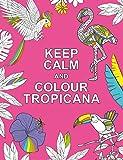 Keep Calm and Colour Tropicana (Huck & Pucker Colouring Books)