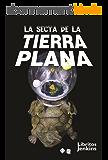 La secta de la TIERRA PLANA (Spanish Edition)
