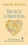 Öffne die Tür zu deinem Herzen: Die kleine Schule der liebevollen Achtsamkeit (German Edition)
