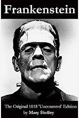 Frankenstein (The Original 1818 'Uncensored' Edition) Kindle Edition