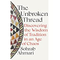 The Unbroken Thread: Discovering the Wisdom of Tradition in an Age of Chaos