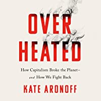 Overheated: How Capitalism Broke the Planet - And How We Fight Back
