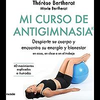Mi curso de Antigimnasia®: Despierte su cuerpo y encuentre su energía y bienestar en clase, en casa o en el trabajo