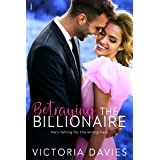 Betraying the Billionaire (The Abbott Sisters Book 1)
