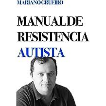 Manual de resistencia autista: un manual escrito por su autor, una persona con autismo (Spanish Edition) Feb 16, 2019