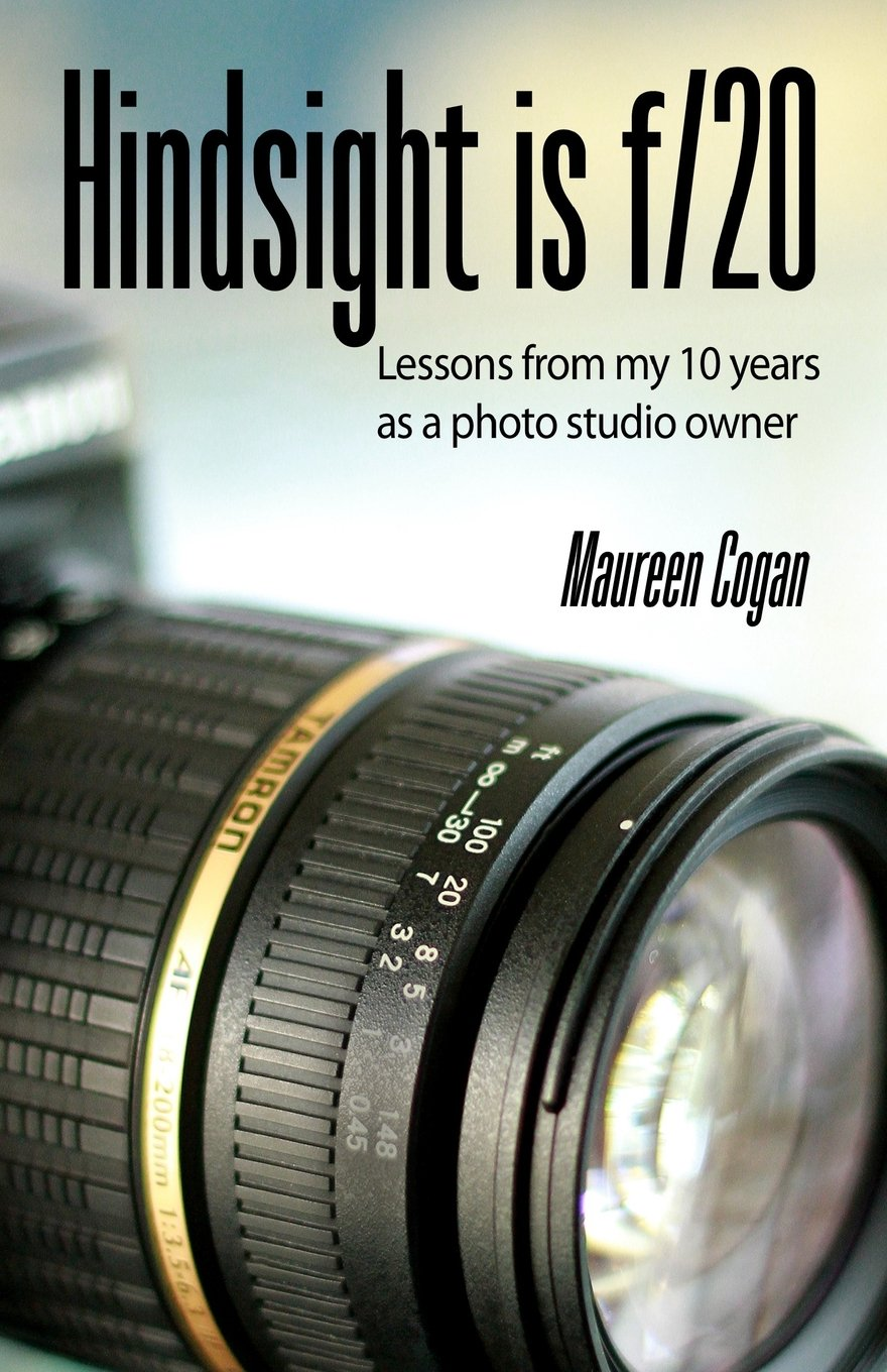 Read Online Hindsight is f/20: Lessons from my 10 years as a studio owner PDF