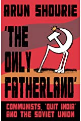 The Only Fatherland: Communists, 'Quit India' and the Soviet Union Paperback