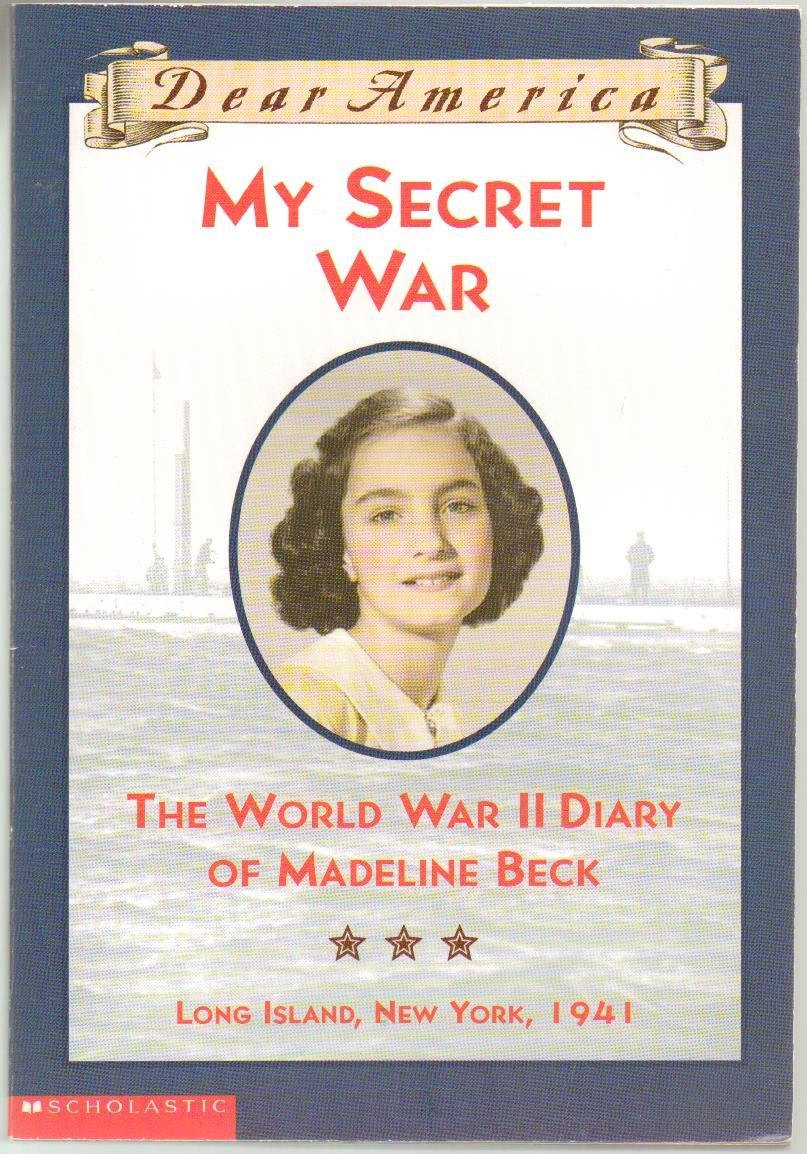 Download Dear America - My Secret War, The World War II Diary of Madeline Beck - Long Island, New York 1947 (The Nation at War: World War II Series) Paperback - First Scholastic Edition, 2nd Printing 2002 ebook