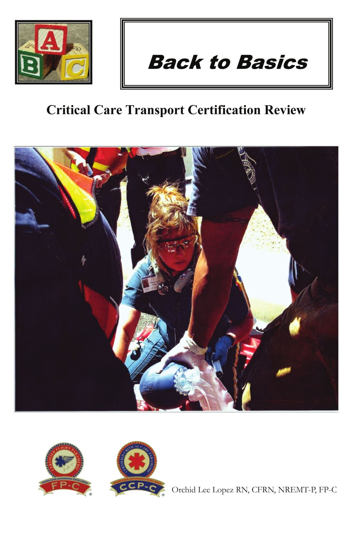 Back to basics critical care transport certification review back to basics critical care transport certification review orchid lee lopez 9781456862725 amazon books xflitez Image collections
