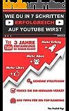 WIE DU IN 7 SCHRITTEN ERFOLGREICH AUF YOUTUBE WIRST!: Das YouTube Buch - Mehr Abonnenten, Aufrufe und Erfolg auf YouTube!
