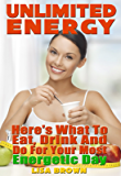Unlimited Energy: Here's What to Eat, Drink, and Do for Your Most Energetic Day (Possible Ever) (English Edition)