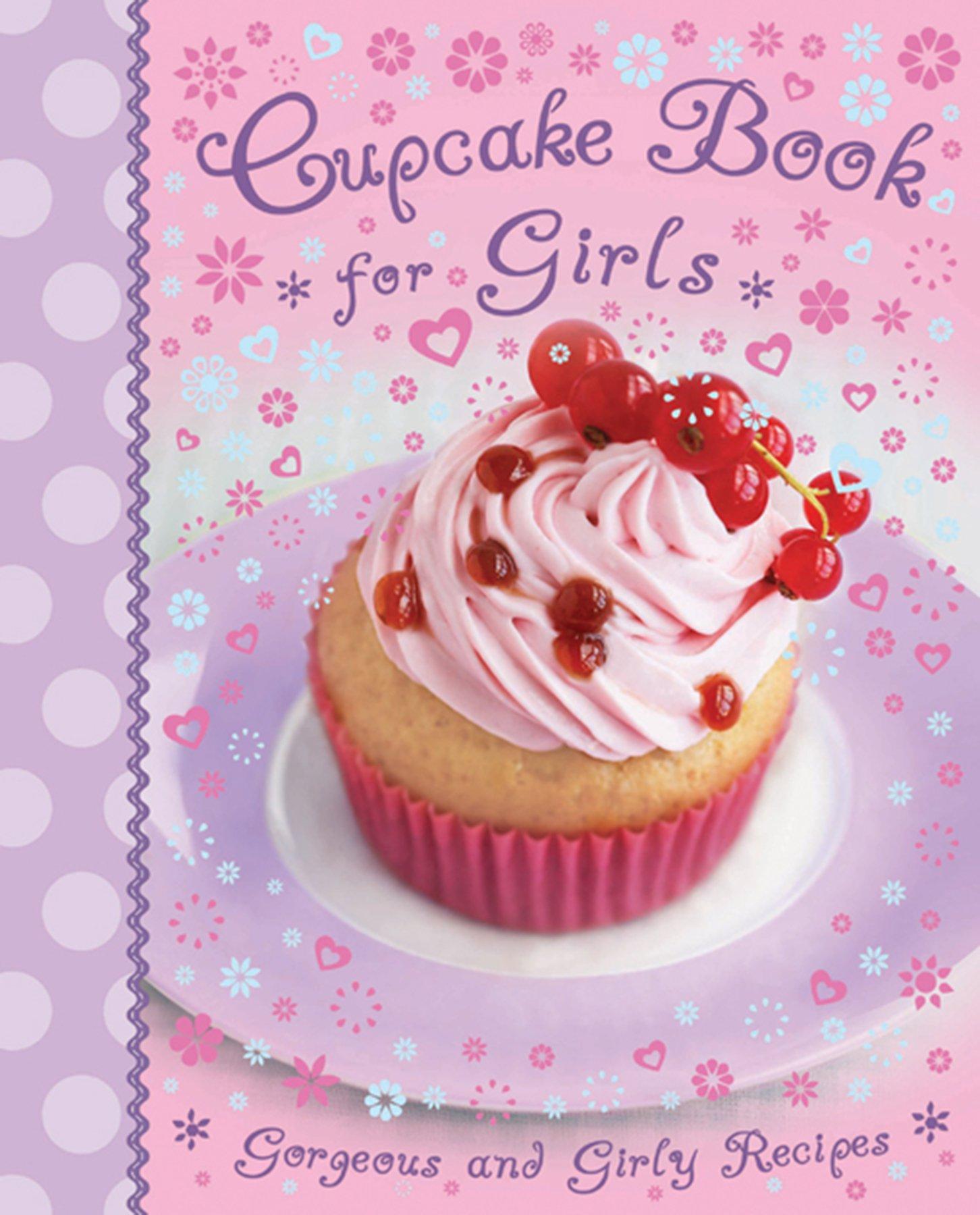 Cupcake Book For Girls Gorgoeus And Girly Recipes Kids Cook Hardcover 1 Jun 2014