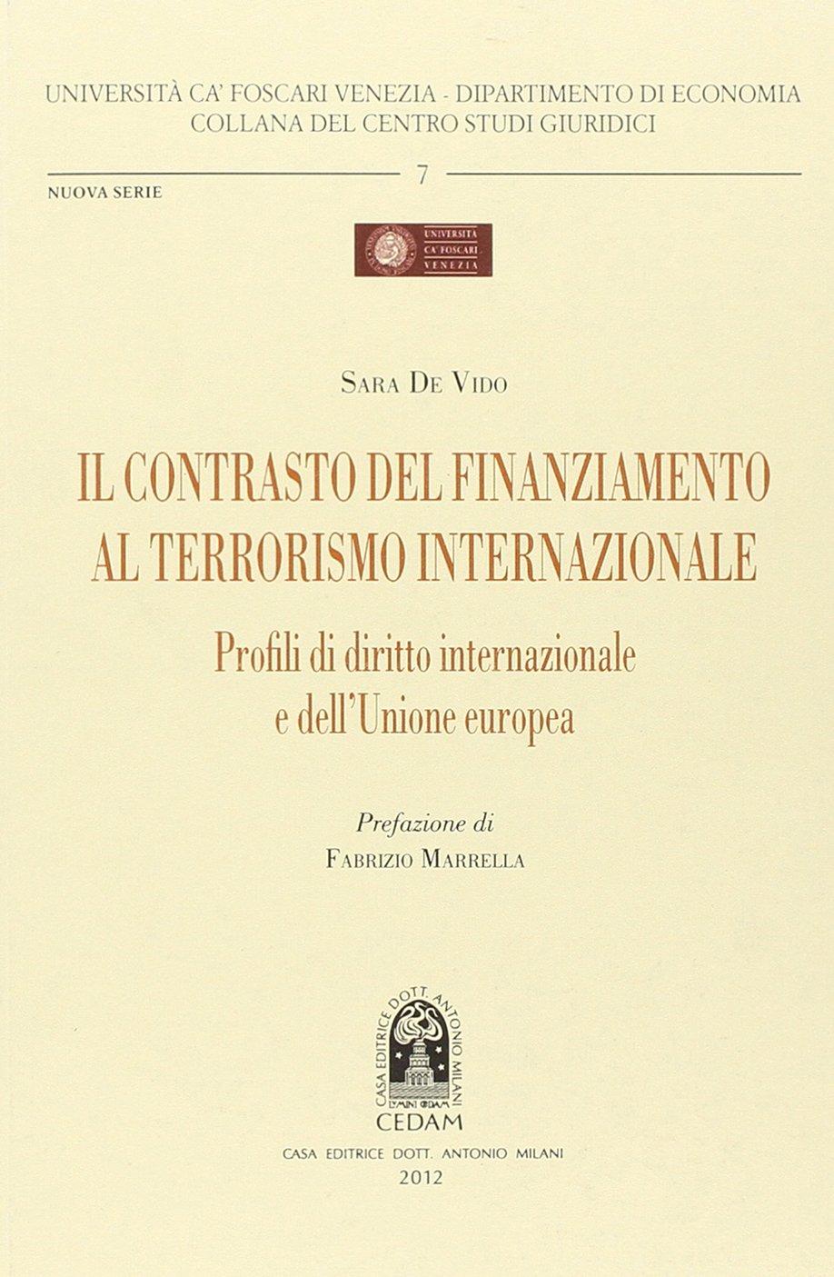 Il contrasto del finanziamento al terrorismo internazionale. Profili di diritto internazionale e dell'unione Europea Copertina flessibile – 1 apr 2013 Sara De Vido CEDAM 8813331045 Diritto sul terrorismo
