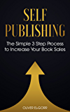 Self Publishing: The Simple 3 Step Process to Increase Your Book Sales
