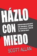 Házlo Con Miedo: Avanzar Hacia Adelante con Confianza, Superar la Resistencia, Vencer Tus Limitaciones (Scott Allan Books, Spanish Editions) Kindle Edition
