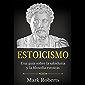 Estoicismo: Una guía sobre la sabiduría y la filosofía estoicas (Spanish Edition)