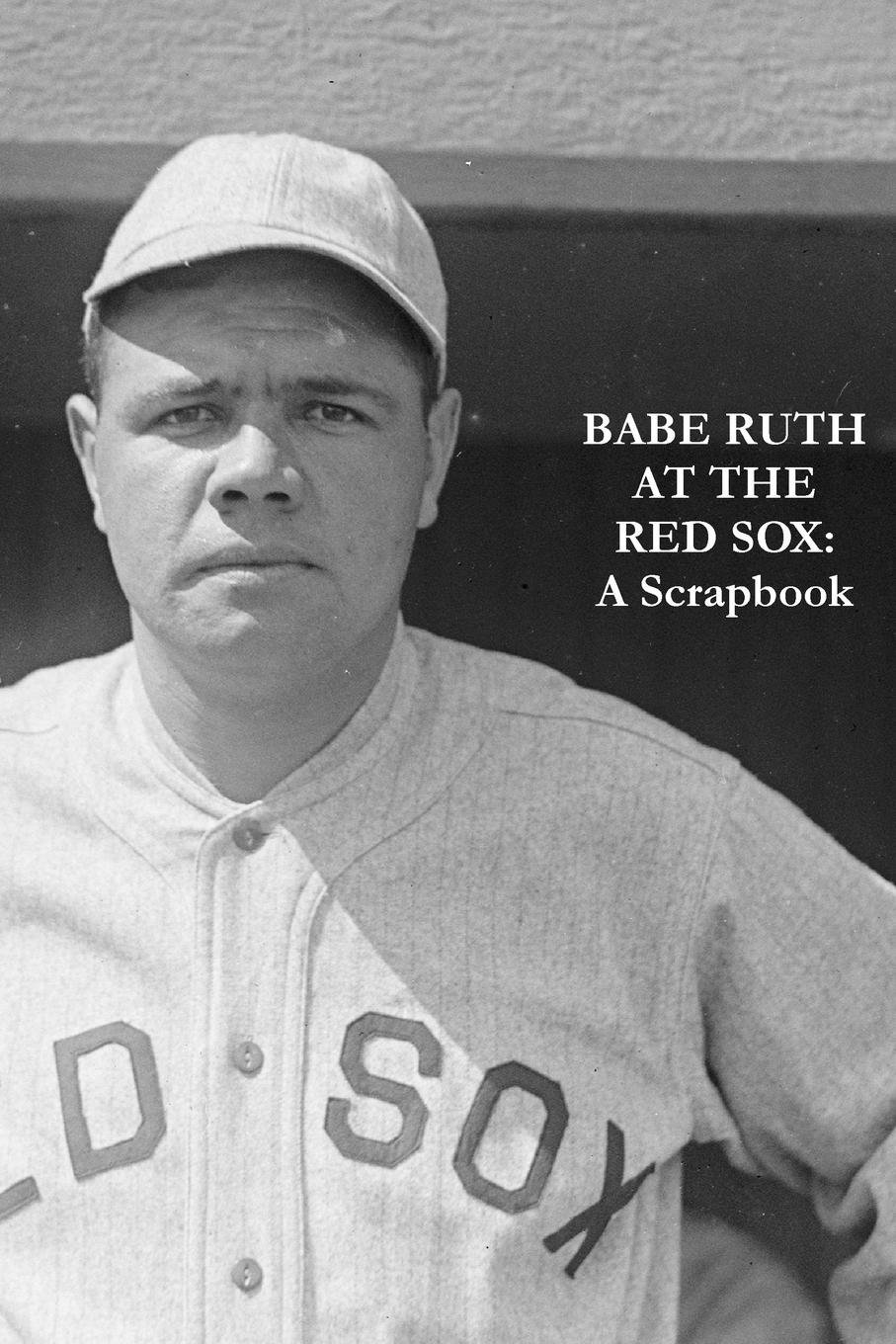 Download Babe Ruth At The Red Sox: A Scrapbook ebook