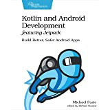 Kotlin and Android Development featuring Jetpack: Build Better, Safer Android Apps