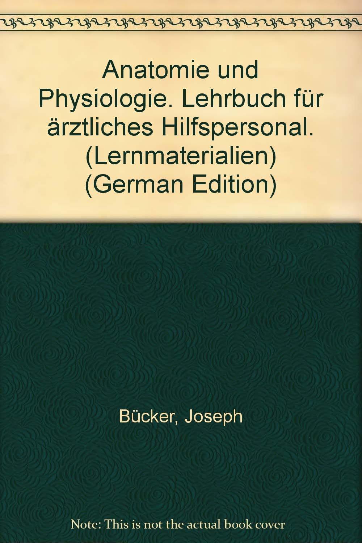 Anatomie und Physiologie: Amazon.de: Joseph Bücker: Bücher