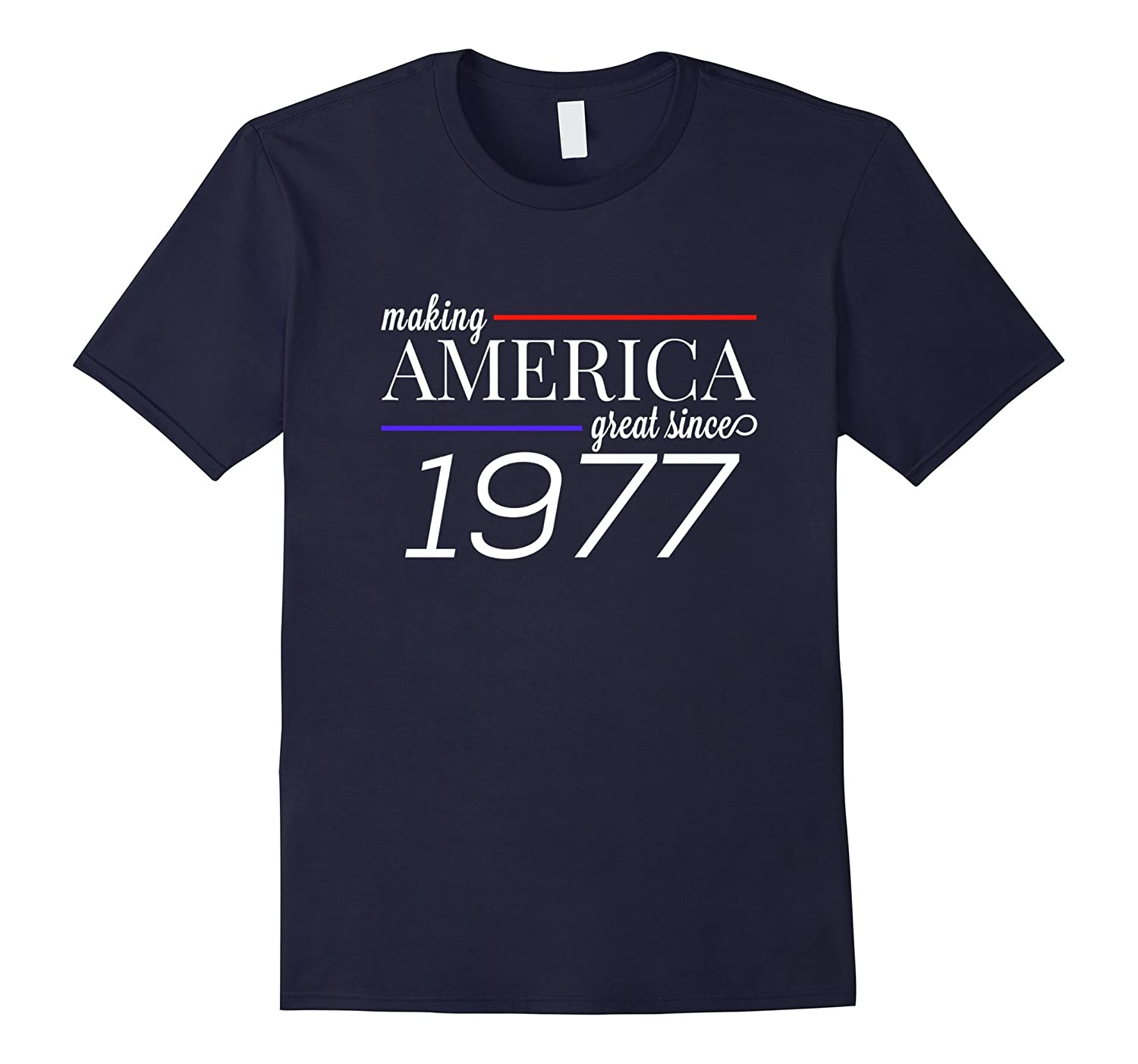 40th Birthday T-Shirt - MAKING AMERICA GREAT SINCE 1977-BN