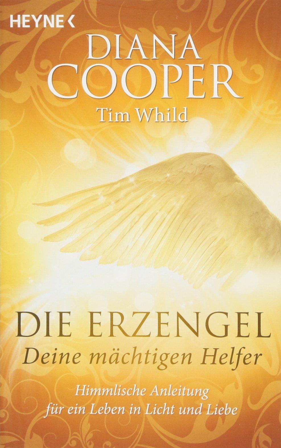 Die Erzengel - deine mächtigen Helfer: Himmlische Anleitung für ein Leben in Licht und Liebe