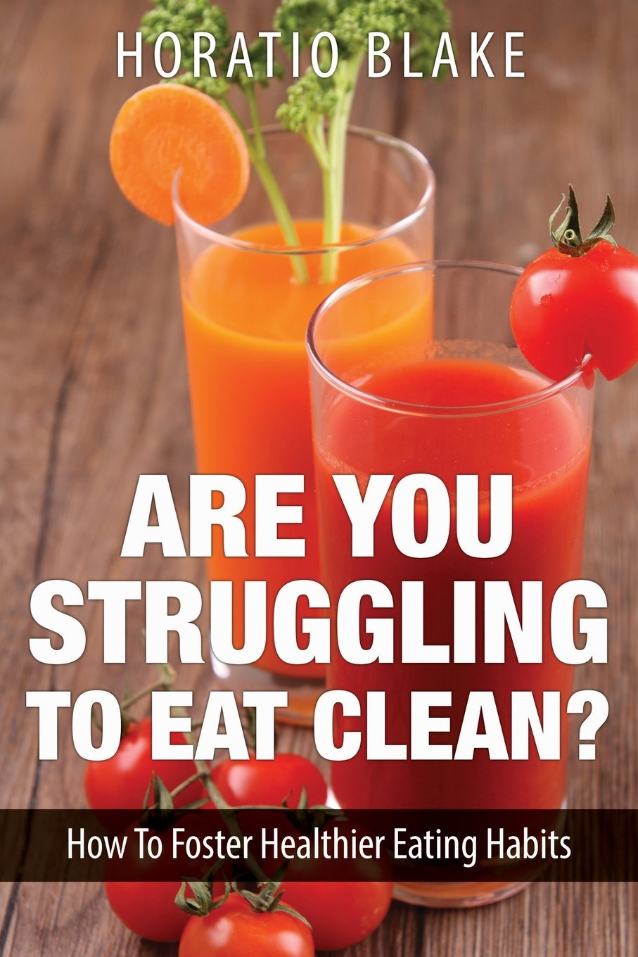Download Are You Struggling To Eat Clean: How To Foster Healthier Eating Habits PDF
