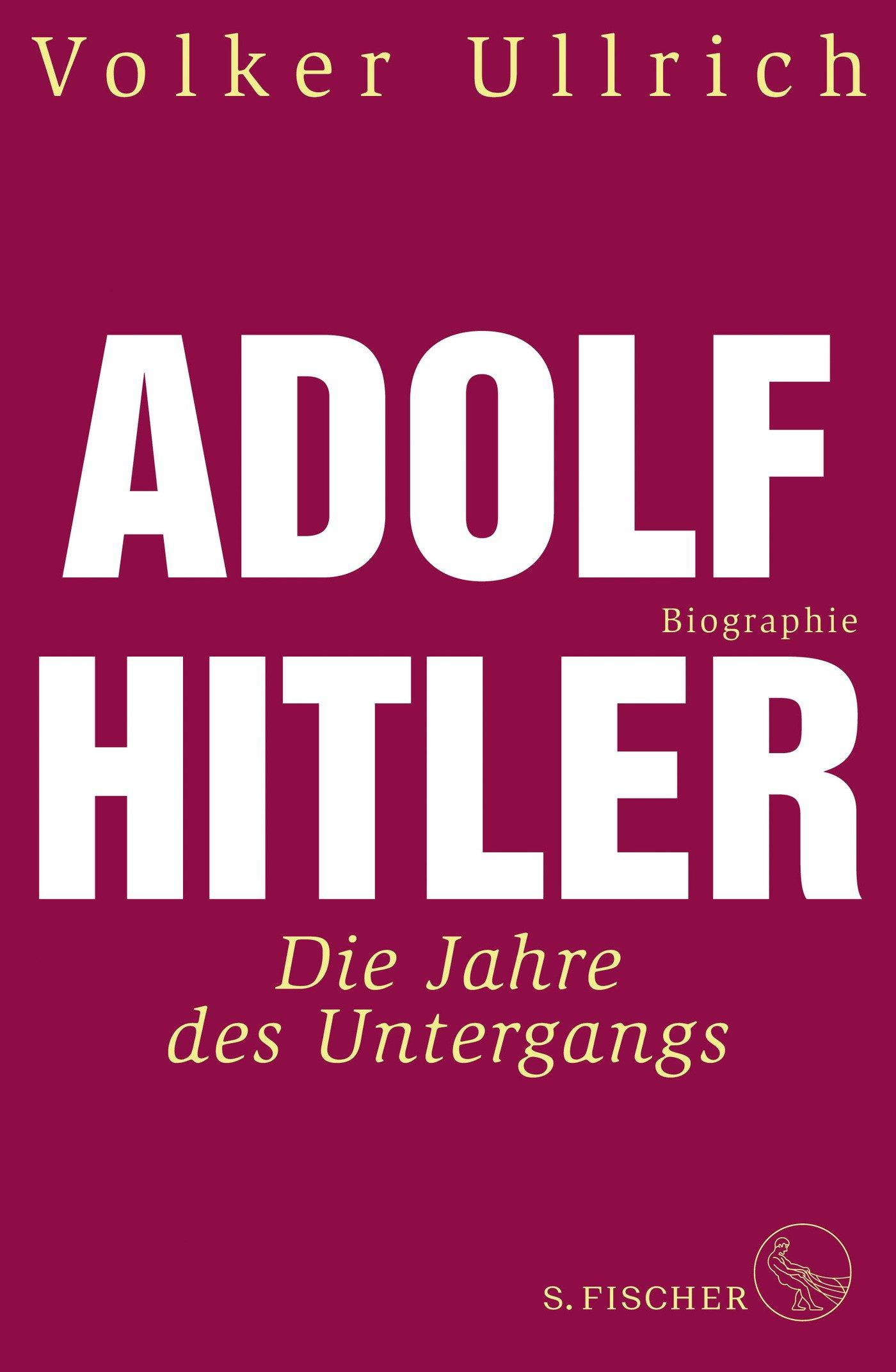 Adolf Hitler: Die Jahre des Untergangs 1939-1945 Biographie (Adolf Hitler. Biographie) Gebundenes Buch – 4. Oktober 2018 Volker Ullrich S. FISCHER 3103972806 Geschichte / 20. Jahrhundert