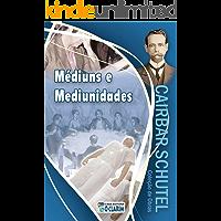 Médiuns e Mediunidades (Coleção Cairbar Schutel)