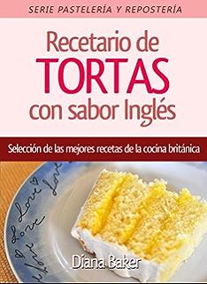 Recetario de Tortas y Pasteles con sabor inglés: Una selección de las mejores recetas de