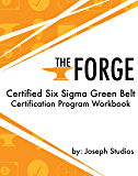 The Forge: Certified Six Sigma Green Belt Certification Program Workbook