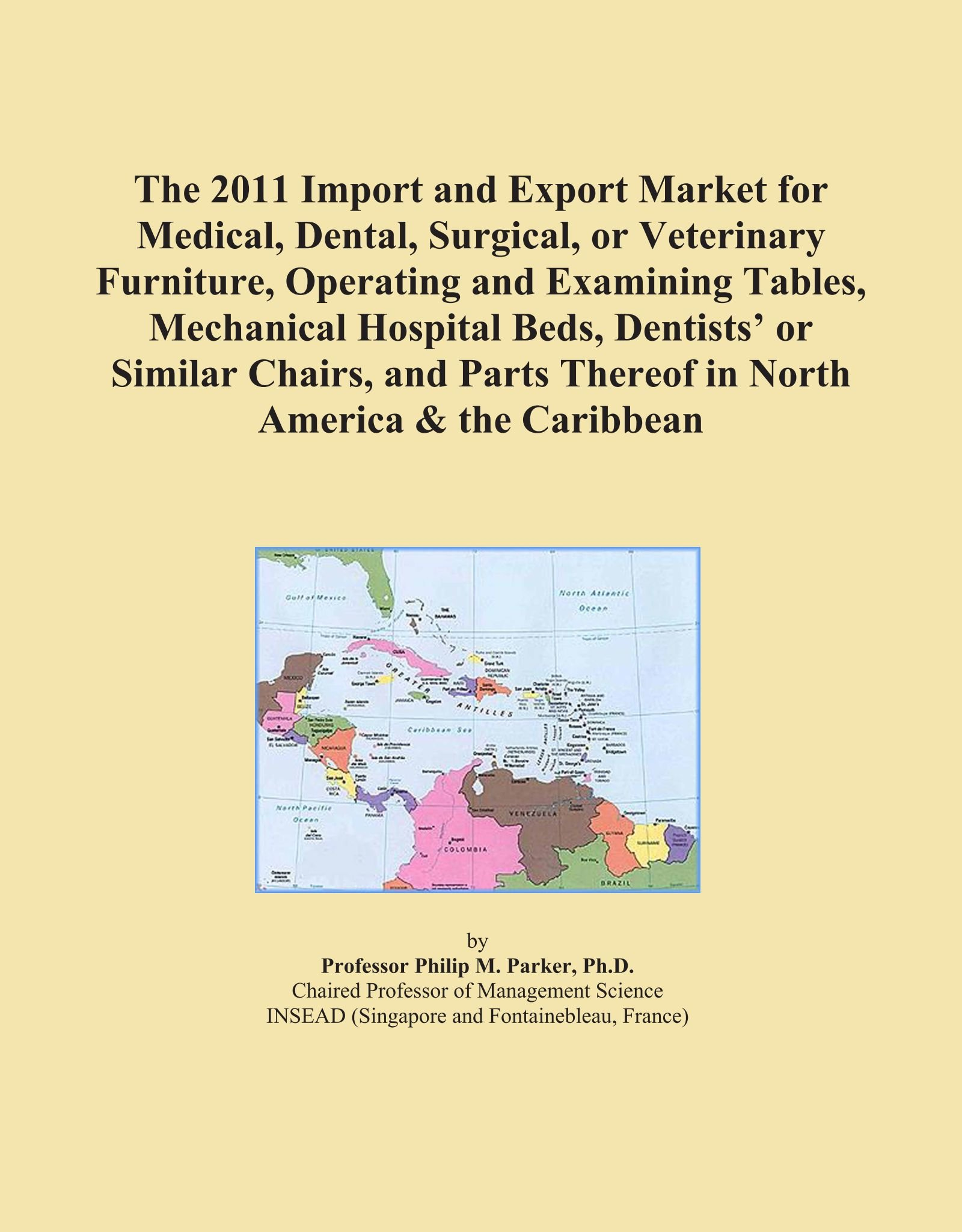The 2011 Import and Export Market for Medical, Dental, Surgical, or Veterinary Furniture, Operating and Examining Tables, Mechanical Hospital Beds, ... Thereof in North America & the Caribbean