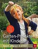 Garten-Projekte mit Kindern: Bauen, pflanzen & ernten (BLV)