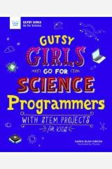 Gutsy Girls Go For Science: Programmers: With Stem Projects for Kids Kindle Edition