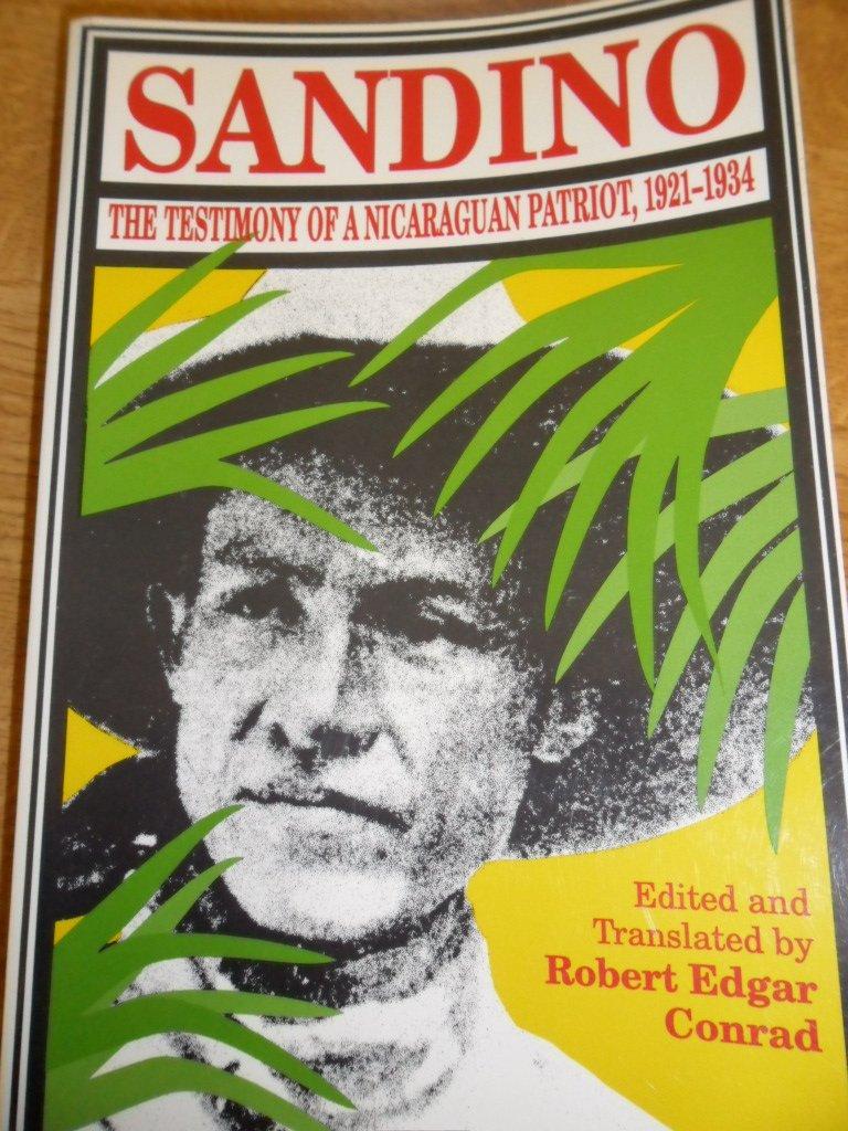 Read Online Sandino: The Testimony of a Nicaraguan Patriot, 1921-1934 PDF