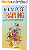 MEMORY TRAINING: The Ultimate Self Help Book About Memory Enhancement. Improve Your Memory and Optimize Speed Reading With Special Techniques.