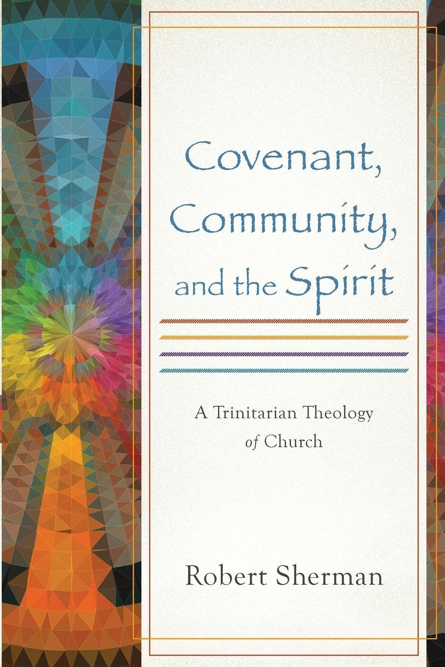 Covenant, Community, and the Spirit: A Trinitarian Theology