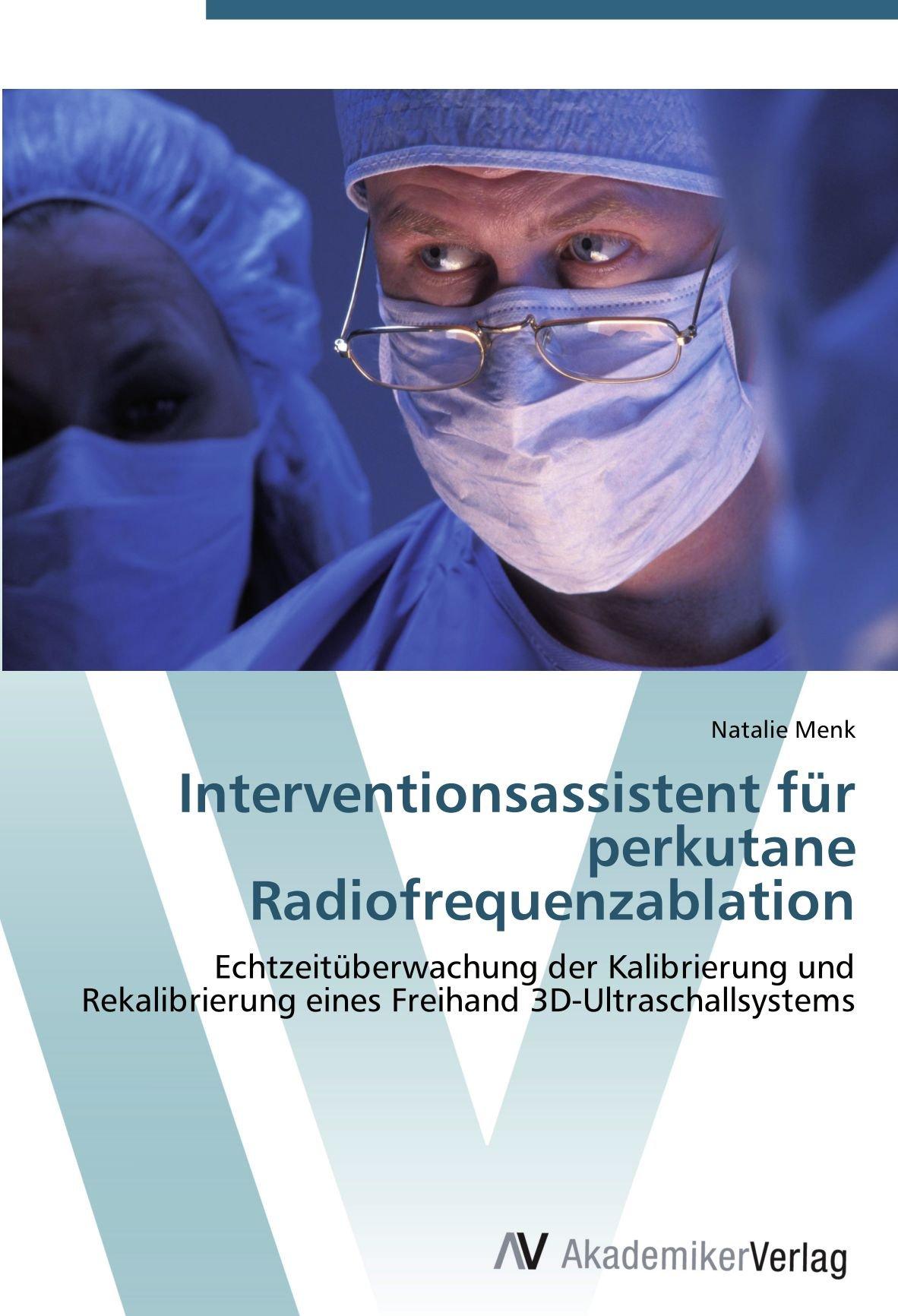 Interventionsassistent für perkutane Radiofrequenzablation: Echtzeitüberwachung der Kalibrierung und Rekalibrierung eines Freihand 3D-Ultraschallsystems (German Edition) PDF