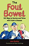 The Foul Bowel: 101 Ways to Survive and Thrive With Crohn's Disease
