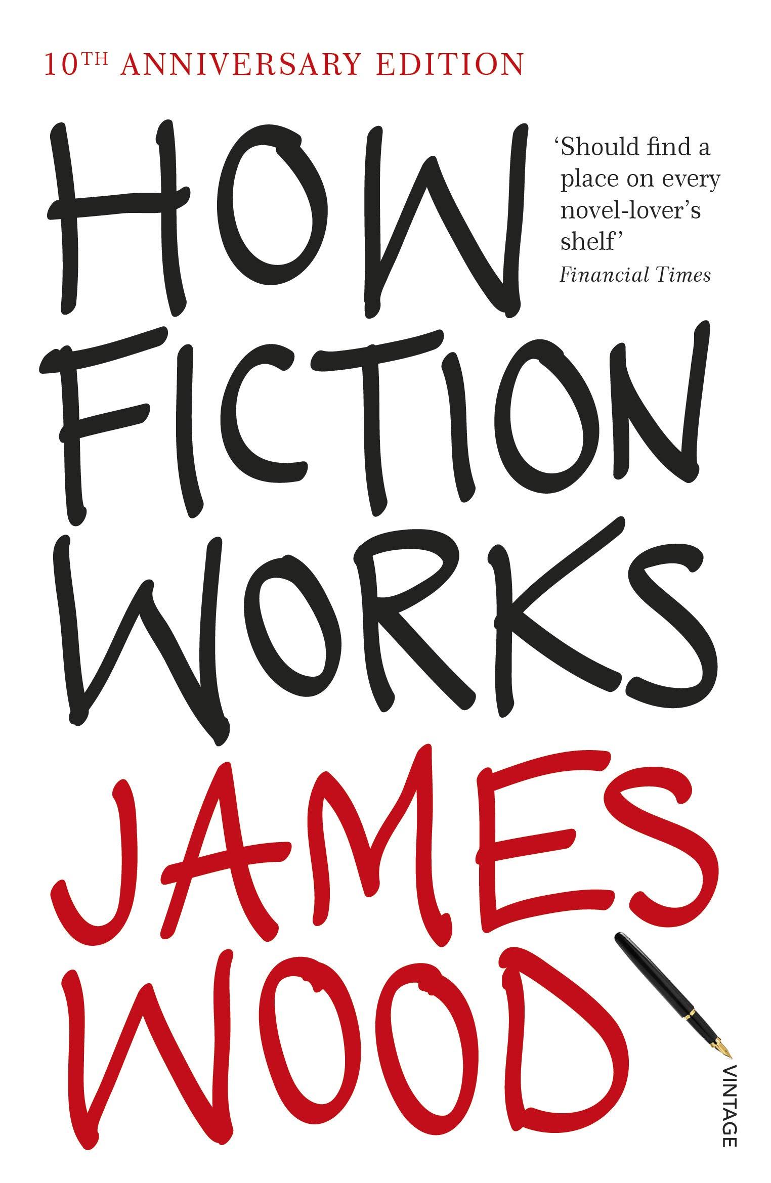 How Fiction Works: Amazon.co.uk: Wood, James: 9781845950934: Books