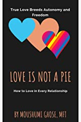 Love is Not a Pie: How to Love in Every Relationship Kindle Edition