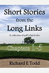 Short Stories from the Long Links: A collection of golf related tales. Kindle Edition