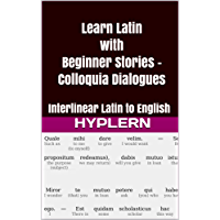 Learn Latin with Beginner Stories - Colloquia Dialogues: Interlinear Latin to English (Learn Latin with Interlinear Stories for Beginners and Advanced Readers Book 4)