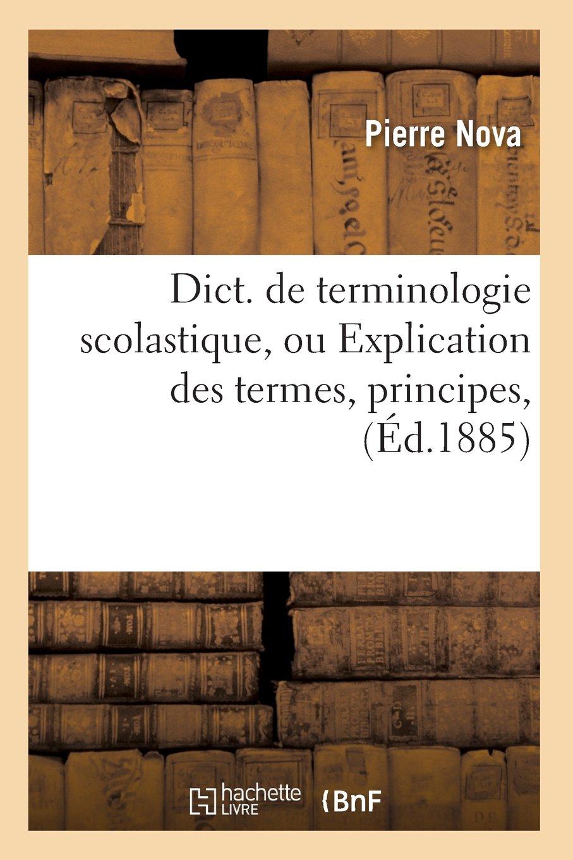 Download Dict. de Terminologie Scolastique, Ou Explication Des Termes, Principes, (Religion) (French Edition) pdf