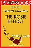 The Rosie Effect: A Novel By Graeme Simsion (Trivia-On-Books) (The Rosie Project & The Rosie Effect Bundle Book 2)