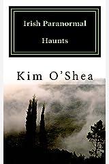 Irish Paranormal Haunts: True stories from an Irish Investigator Kindle Edition