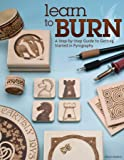 Learn to Burn: A Step-by-Step Guide to Getting Started in Pyrography (Fox Chapel Publishing) Easily Create Beautiful Art…