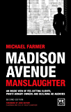 Madison Avenue Manslaughter: An Inside View of Fee-Cutting Clients, Profithungry Owners and Declining Ad Agencies