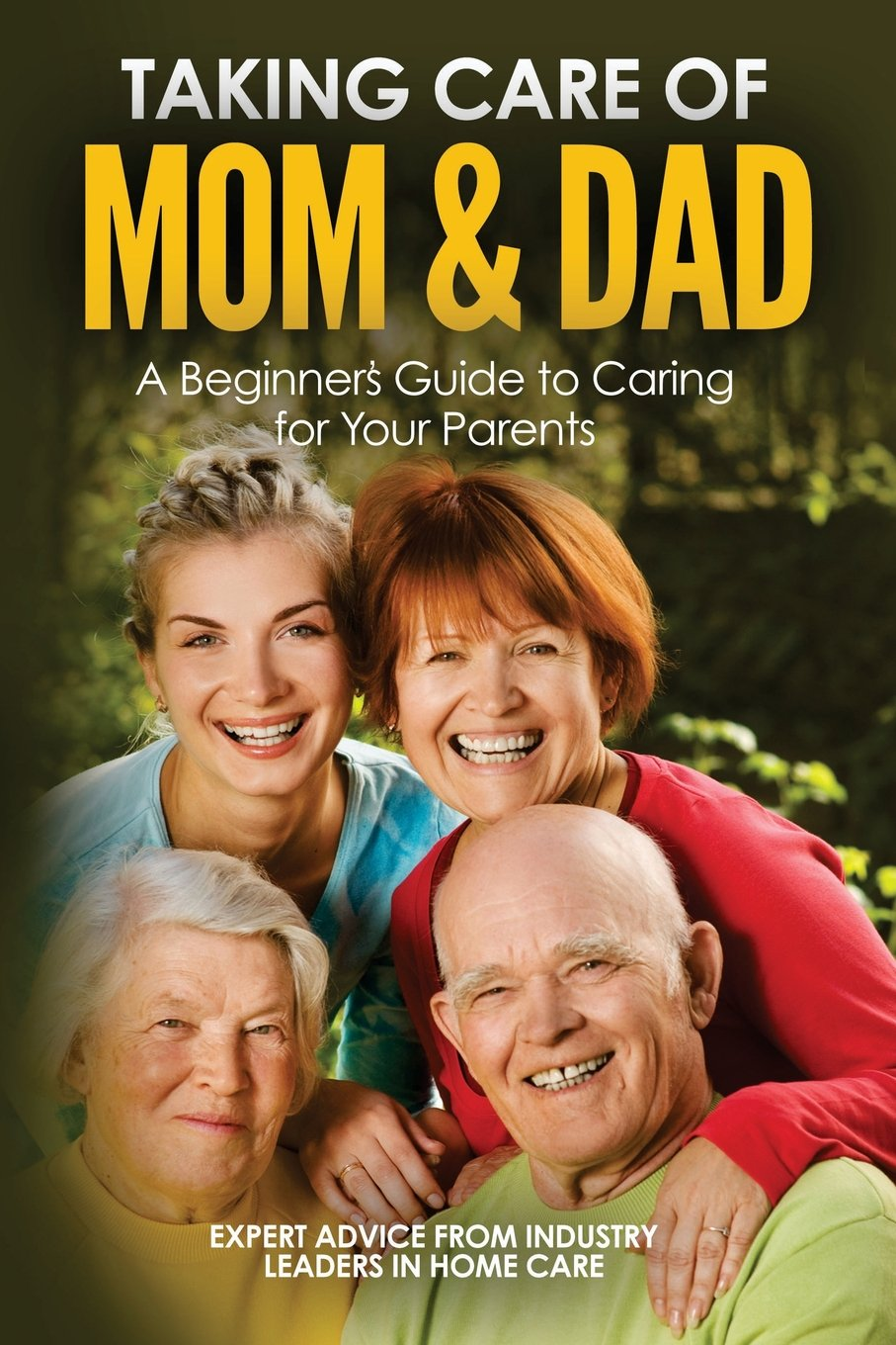 Read Online Taking Care of Mom and Dad: A Beginners Guide to Caring for Your Parents ebook