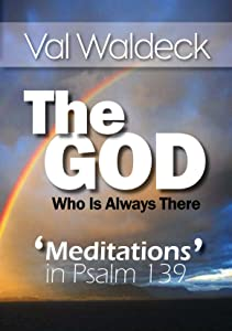 The God Who Is Always There: Meditations in Psalm 139 (One Day at a Time Devotional Book 8)
